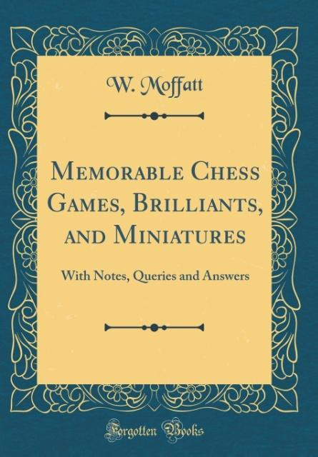 Memorable Chess Games, Brilliants, and Miniatur...