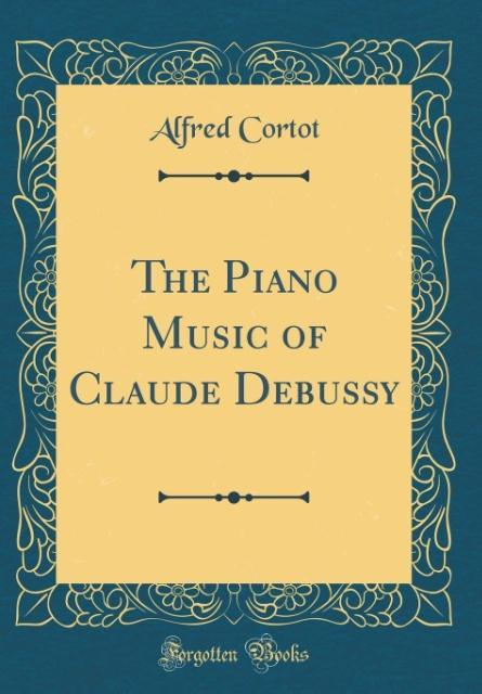 The Piano Music of Claude Debussy (Classic Repr...
