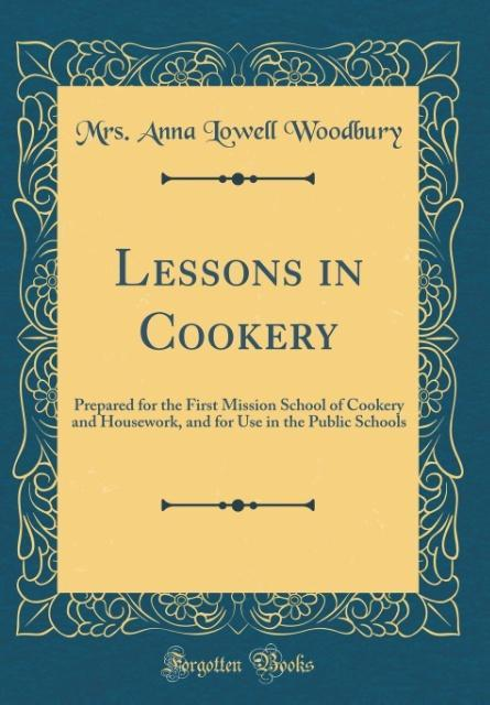 Lessons in Cookery als Buch von Mrs. Anna Lowel...