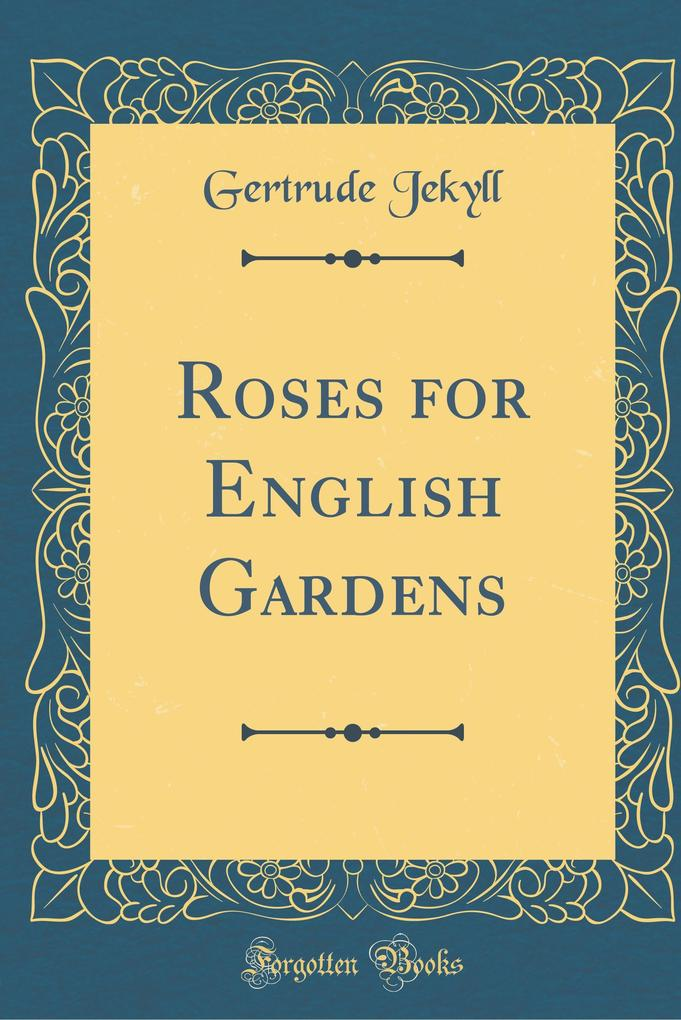 Roses for English Gardens (Classic Reprint) als...