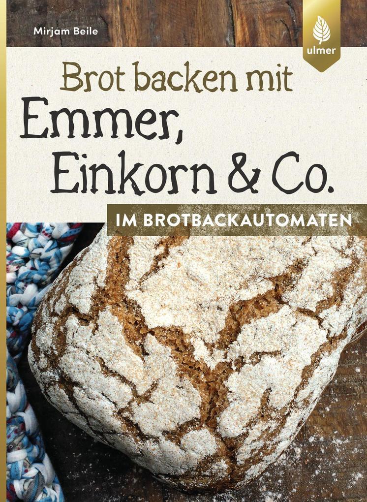Brot backen mit Emmer, Einkorn und Co. im Brotbackautomaten als Buch