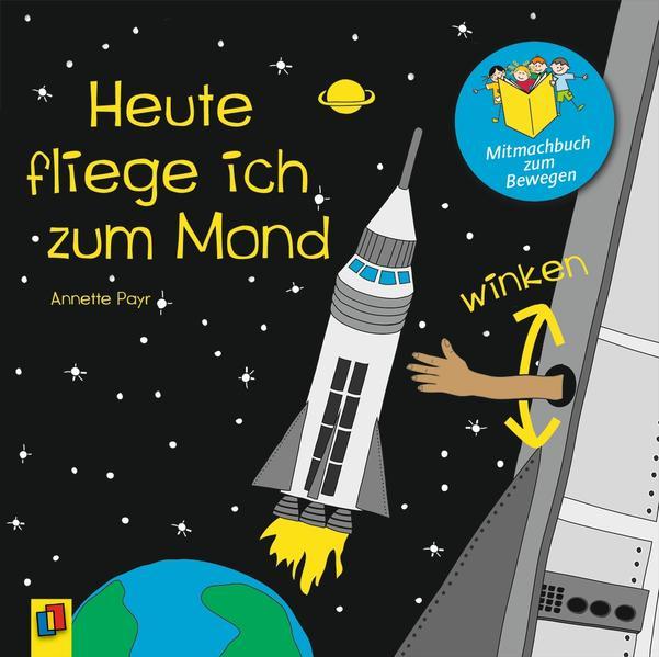Mitmachbuch zum Bewegen - Heute fliege ich zum Mond als Buch