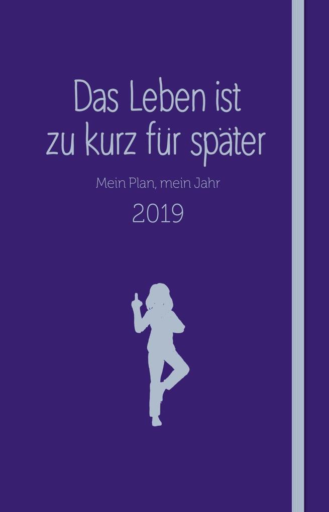 Das Leben ist zu kurz für später - Kalender 2019 als Kalender