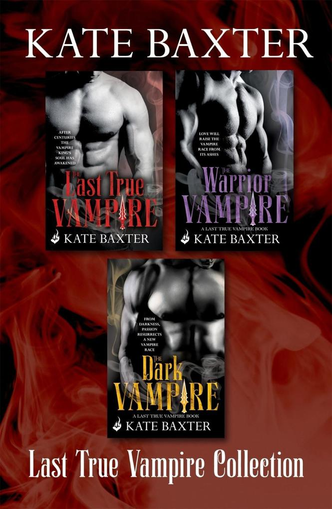 The Last True Vampire Collection: The Last True Vampire, The Warrior Vampire, The Dark Vampire als eBook epub