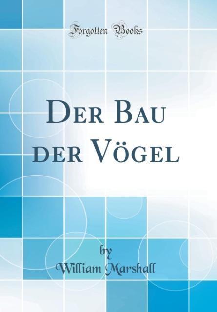 Der Bau der Vögel (Classic Reprint) als Buch vo...