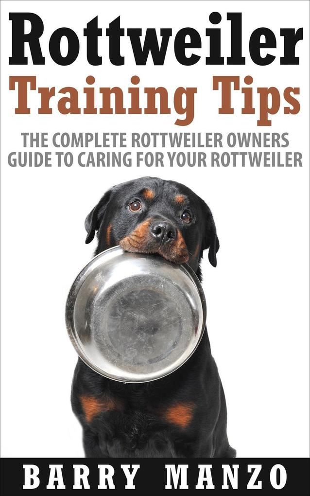 Rottweiler Training Tips: The Complete Rottweil...