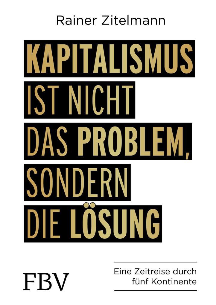 Kapitalismus ist nicht das Problem, sondern die Lösung als Buch (gebunden)