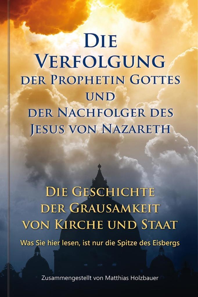 Die Verfolgung der Prophetin Gottes und der Nachfolger des Jesus von Nazareth als Buch
