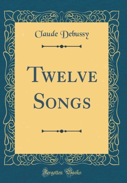 Twelve Songs (Classic Reprint) als Buch von Cla...