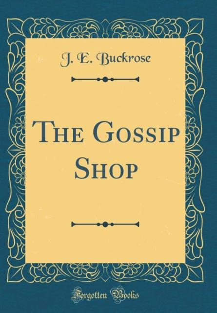 The Gossip Shop (Classic Reprint) als Buch von ...