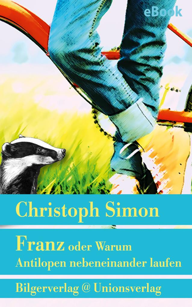 Franz oder Warum Antilopen nebeneinander laufen als eBook epub