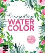 Everyday Watercolor - Dein 30-Tage-Aquarellkurs