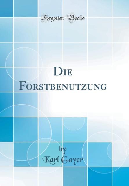 Die Forstbenutzung (Classic Reprint) als Buch v...