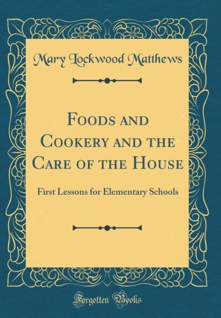 Foods and Cookery and the Care of the House als...