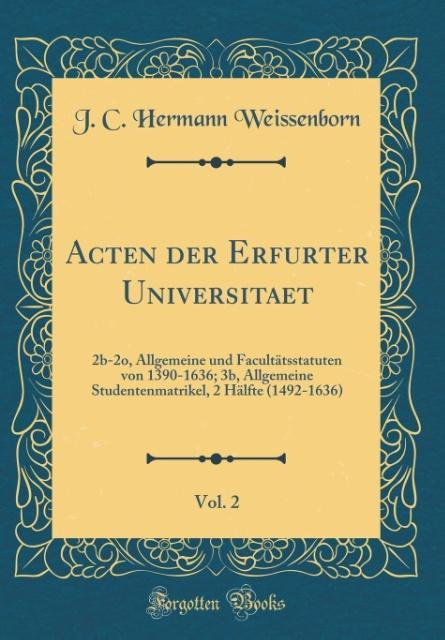 Acten der Erfurter Universitaet, Vol. 2 als Buc...