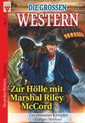 Die großen Western Nr.1: Zur Hölle mit Marshal Riley McCord / Ein einsamer Kämpfer / Langes Sterben