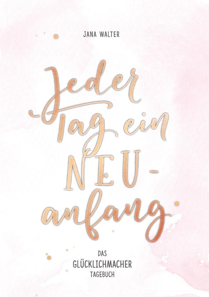 Jeder Tag ein Neuanfang als Buch von Jana Walter