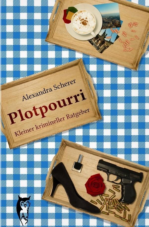 Plotpourri: Kleiner krimineller Ratgeber als Buch