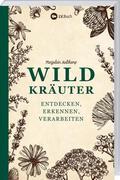 Wildkräuter - entdecken, erkennen und verarbeiten