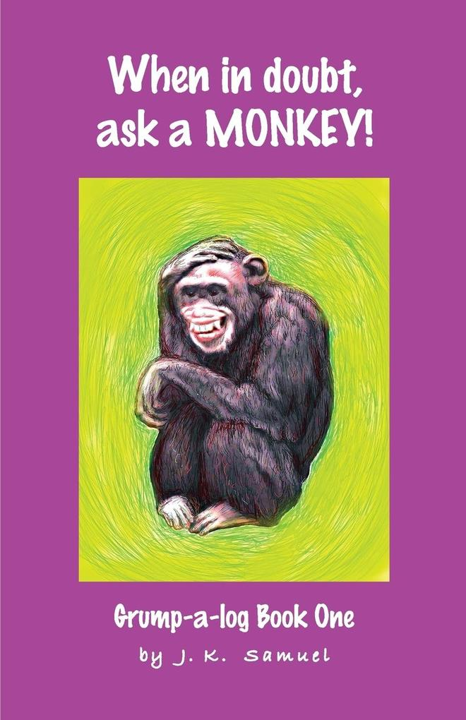 When in doubt, ask a MONKEY! [Grump-a-log Book ...