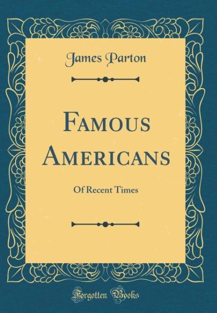 Famous Americans als Buch von James Parton