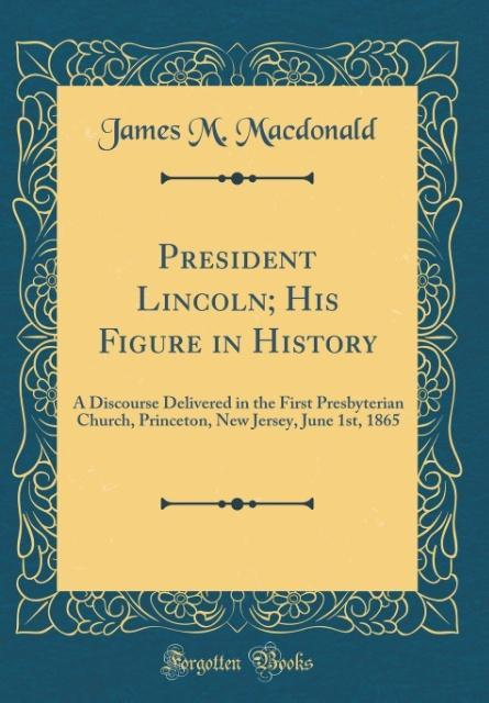 President Lincoln; His Figure in History als Bu...