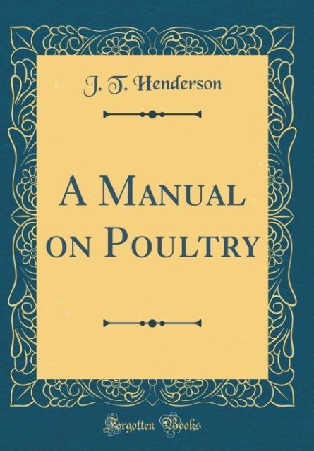 A Manual on Poultry (Classic Reprint) als Buch von J. T. Henderson