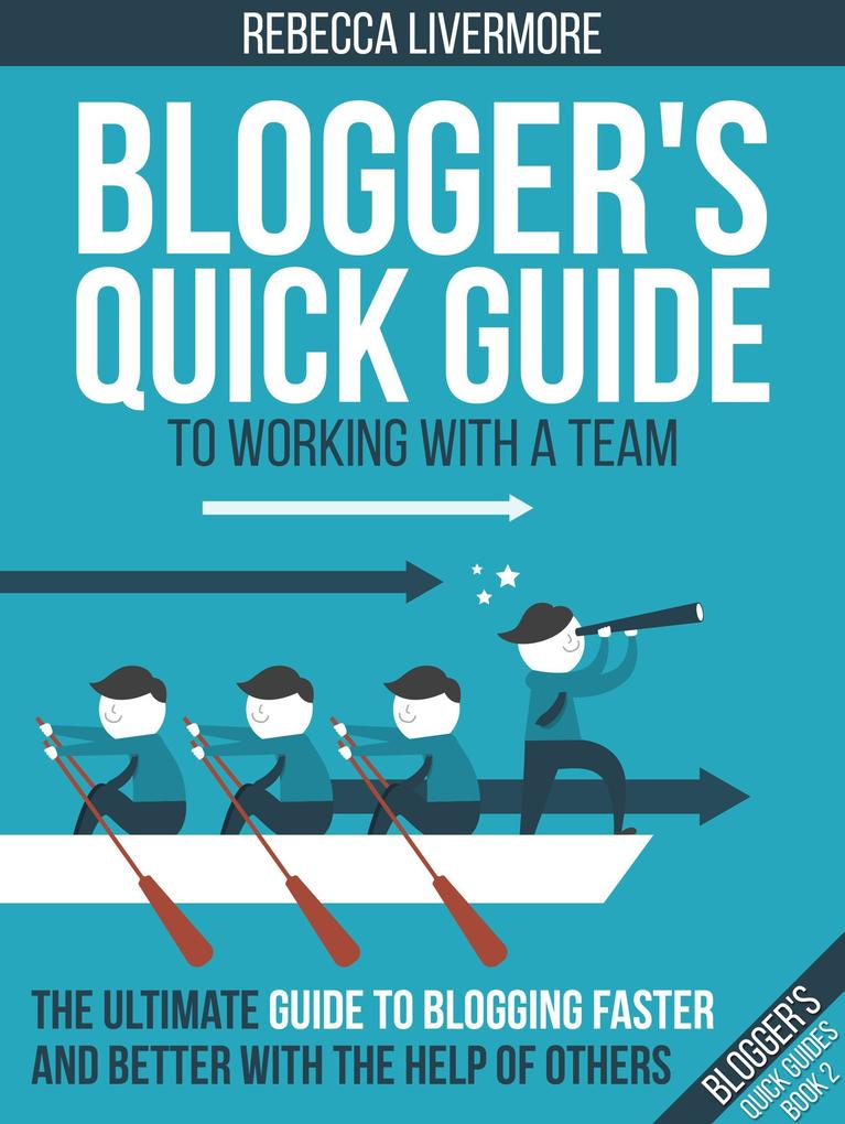 Blogger´s Quick Guide to Working with a Team: T...