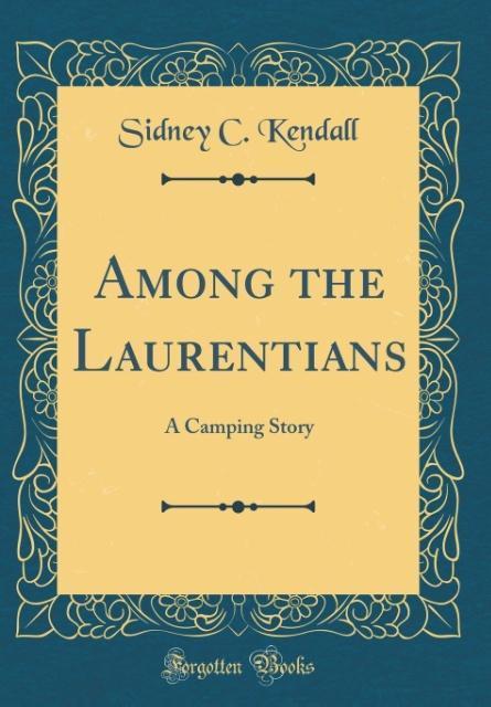 Among the Laurentians als Buch von Sidney C. Ke...