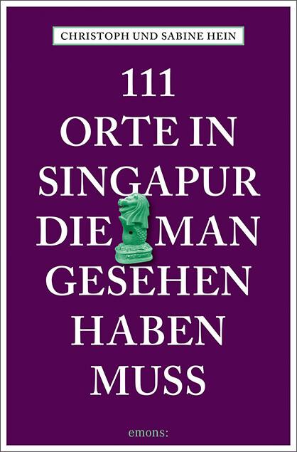 111 Orte in Singapur, die man gesehen haben mus...