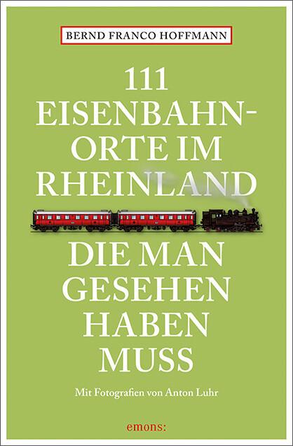 111 Eisenbahnorte im Rheinland, die man gesehen...