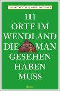 111 Orte im Wendland, die man gesehen haben muss