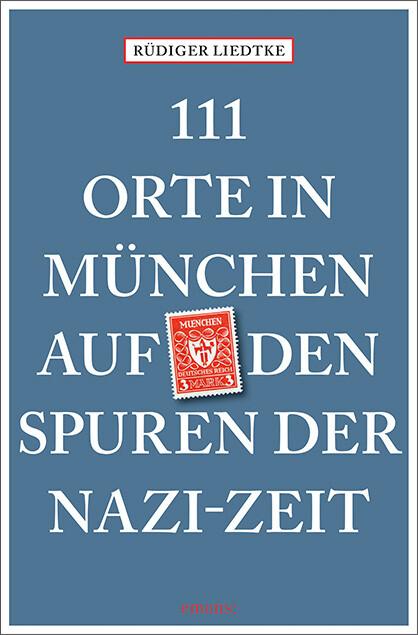 111 Orte in München auf den Spuren der Nazi-Zeit als Taschenbuch
