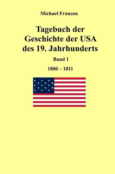 Tagebuch der Geschichte der USA des 19. Jahrhunderts, Band 1 1800-1811 als Buch