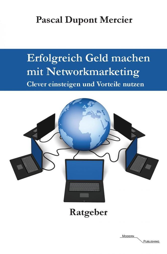Erfolgreich Geld machen mit Networkmarketing al...