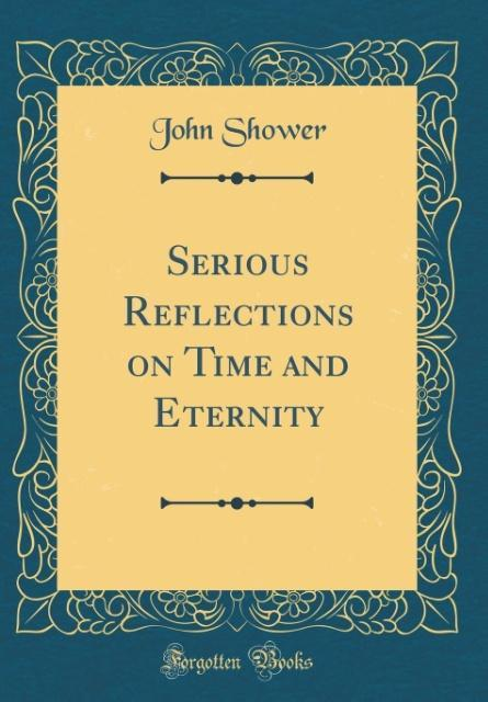 Serious Reflections on Time and Eternity (Class...
