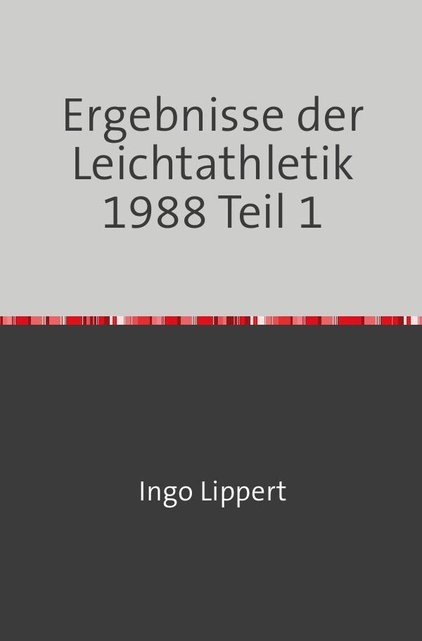 Ergebnisse der Leichtathletik 1988 Teil 1 als Buch