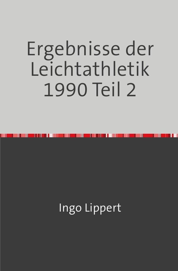 Ergebnisse der Leichtathletik 1990 Teil 2 als Buch