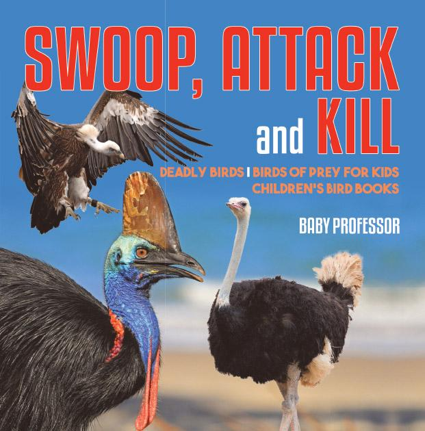 Swoop, Attack and Kill - Deadly Birds Birds Of ...