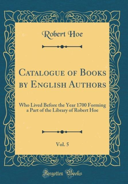 Catalogue of Books by English Authors, Vol. 5 a...