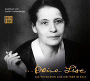 Deine Lise - Die Physikerin Lise Meitner im Exil