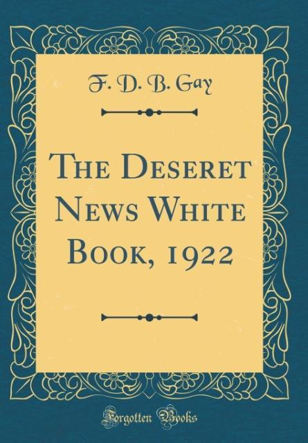 The Deseret News White Book, 1922 (Classic Repr...