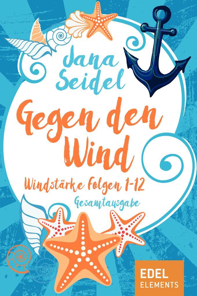Gegen den Wind: Windstärke 1-12 Gesamtausgabe als eBook