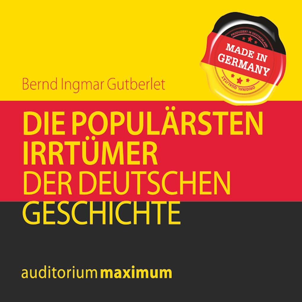 Die populärsten Irrtümer der deutschen Geschich...