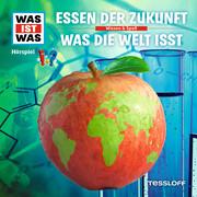 WAS IST WAS Hörspiel: Essen der Zukunft / Was die Welt isst
