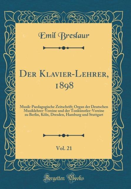 Der Klavier-Lehrer, 1898, Vol. 21 als Buch von ...