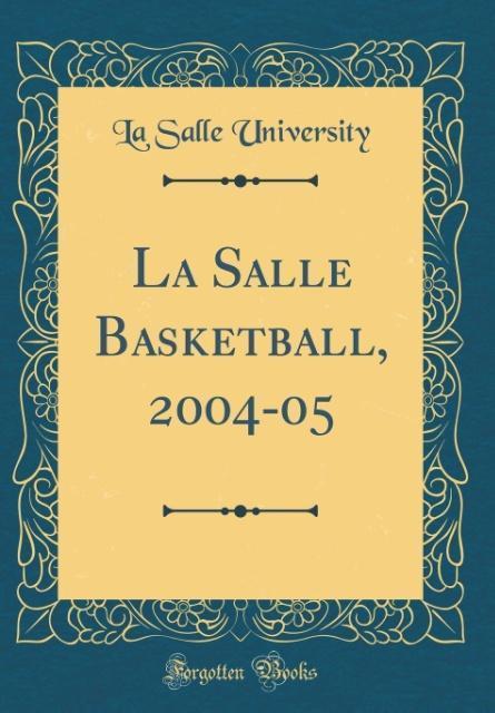 La Salle Basketball, 2004-05 (Classic Reprint) ...