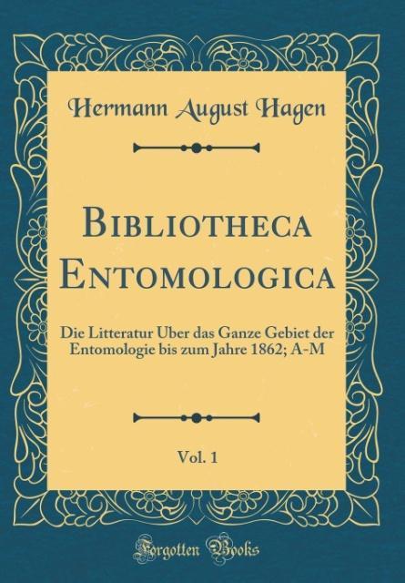Bibliotheca Entomologica, Vol. 1 als Buch von H...