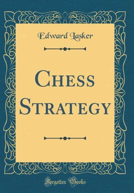 Chess Strategy (Classic Reprint) als Buch von E...