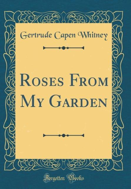 Roses From My Garden (Classic Reprint) als Buch...